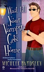 Wait Till YOur Vampire Gets Home by Michele Bardsley Cover Picture